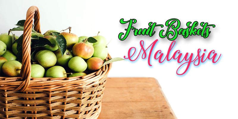The 10 Best Options for Fruit Baskets in Malaysia