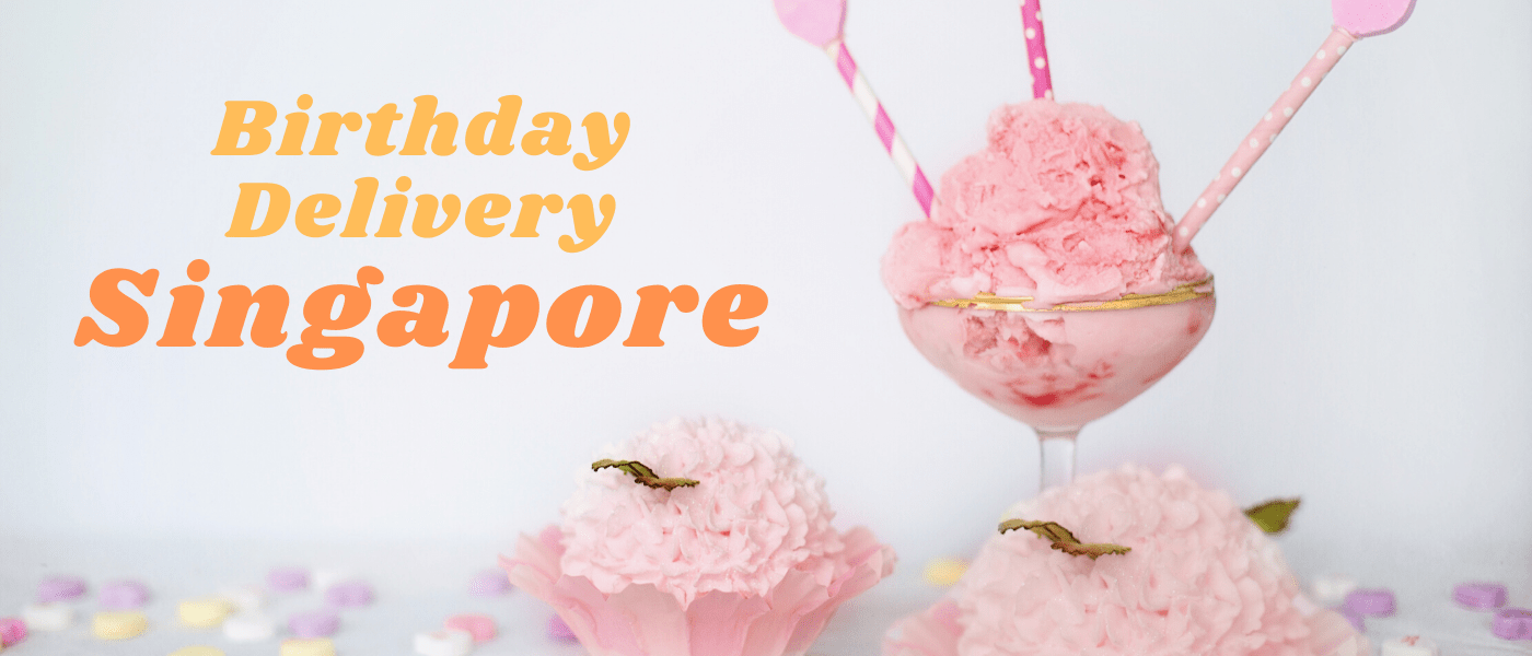 The 6 Best Options for Birthday Delivery in Singapore